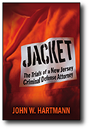 Jacket - The Trials of a New Jersey Criminal Defense Attorney by John W. Hartmann