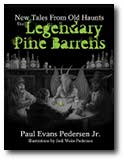 The Legendary Pine Barrens: New Tales From Old Haunts by Paul Evans Pedersen Jr.